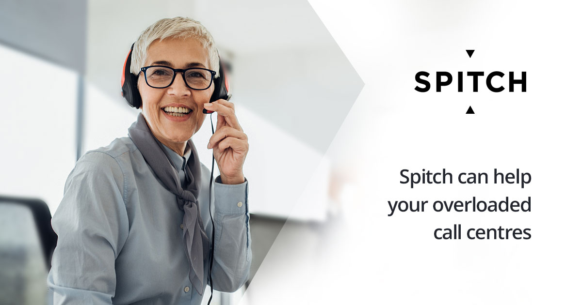 Spitch can help your overloaded call centres